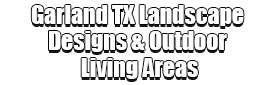 Garland TX Landscape Designs & Outdoor Living Areas Logo-We offer Landscape Design, Outdoor Patios & Pergolas, Outdoor Living Spaces, Stonescapes, Residential & Commercial Landscaping, Irrigation Installation & Repairs, Drainage Systems, Landscape Lighting, Outdoor Living Spaces, Tree Service, Lawn Service, and more.
